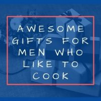 Awesome Gifts for Men Who Like to Cook