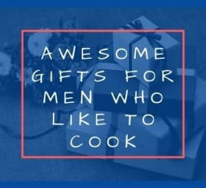Gifts for Men Who Like to Cook